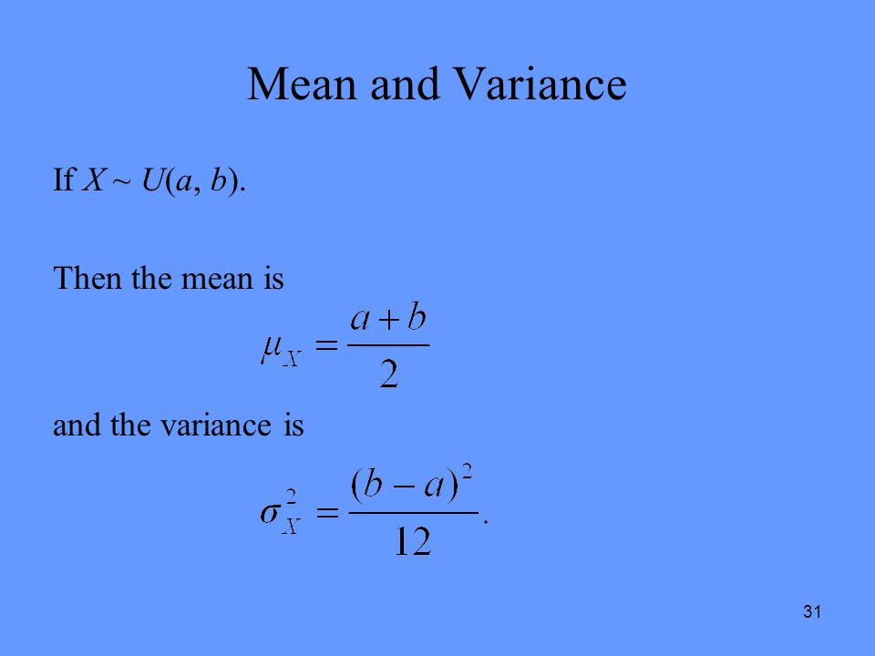 31 Mean and Variance If X ~ U(a, b). Then the mean is and the variance is