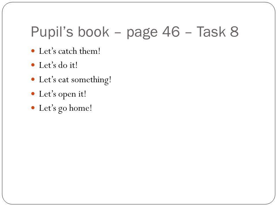 Pupil's book – page 46 – Task 8 Let's catch them. Let's do it.
