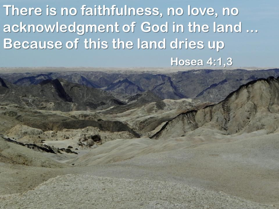 There is no faithfulness, no love, no acknowledgment of God in the land...