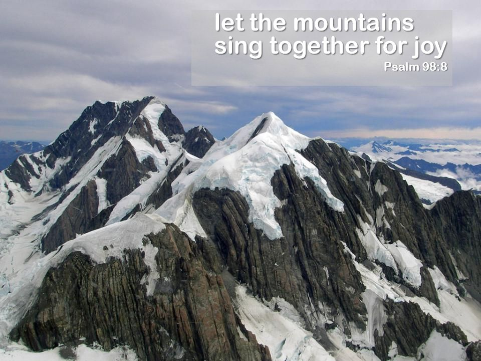 let the mountains sing together for joy Psalm 98:8