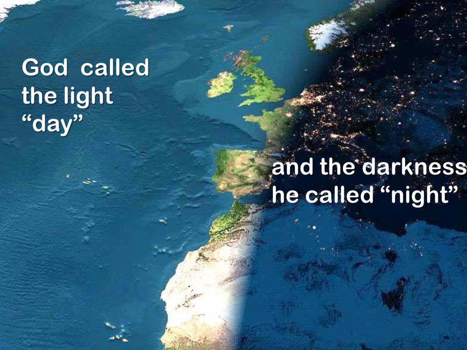 God called the light day and the darkness he called night