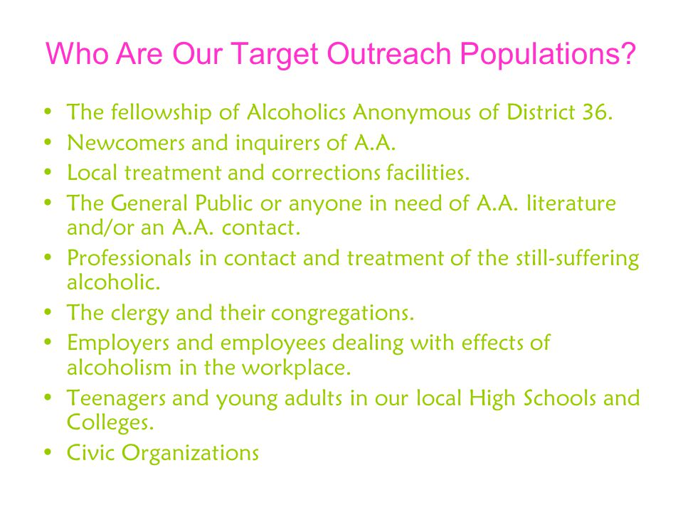 Who Are Our Target Outreach Populations. The fellowship of Alcoholics Anonymous of District 36.