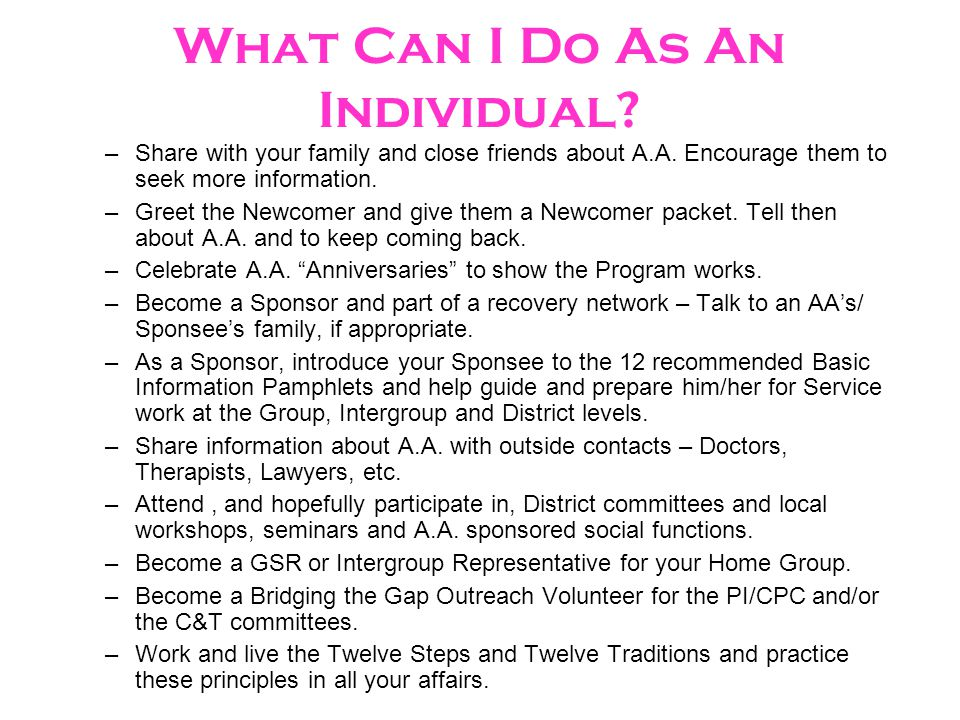 What Can I Do As An Individual. – Share with your family and close friends about A.A.