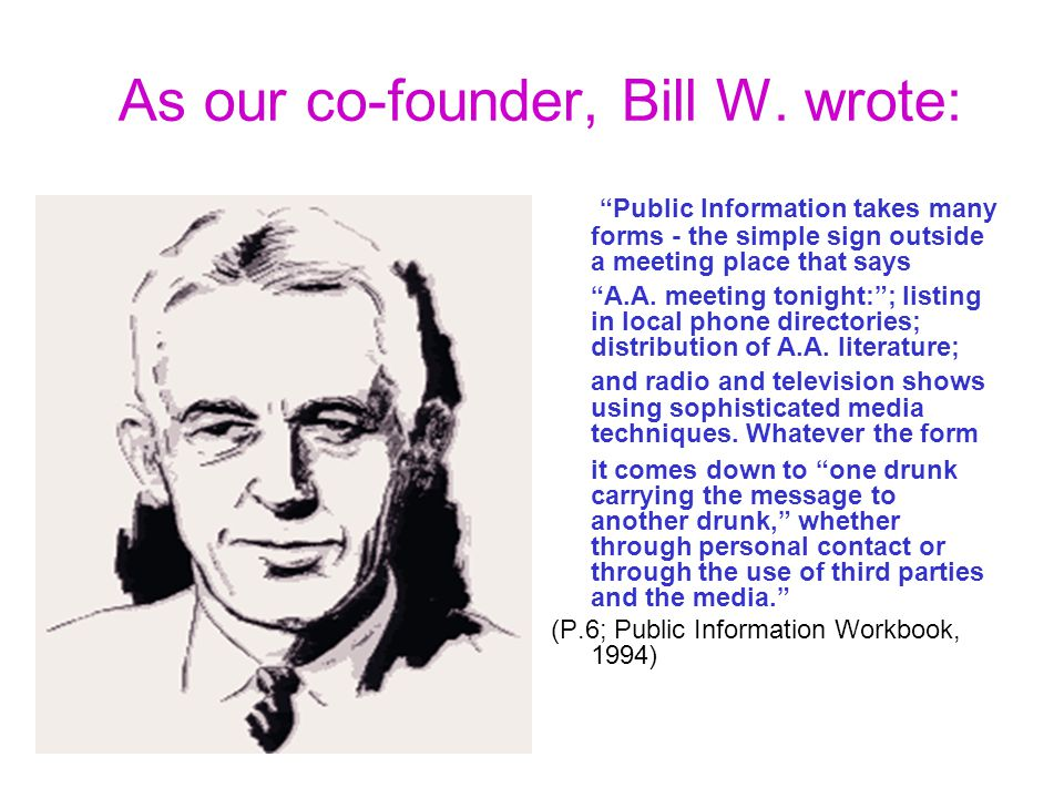 As our co-founder, Bill W.