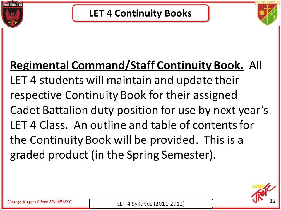 LET 4 Syllabus (2011-2012) George Rogers Clark HS JROTC Regimental Command/Staff Continuity Book.