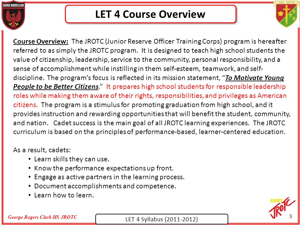 LET 4 Syllabus (2011-2012) George Rogers Clark HS JROTC Course Overview: The JROTC (Junior Reserve Officer Training Corps) program is hereafter referred to as simply the JROTC program.