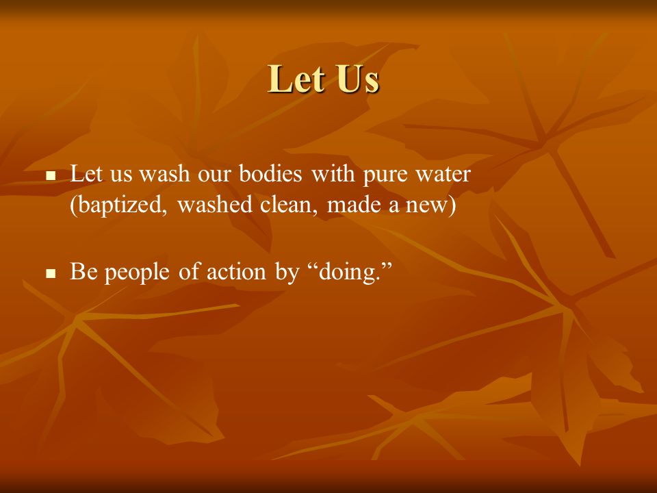 """Let Us Let us wash our bodies with pure water (baptized, washed clean, made a new) Be people of action by """"doing."""""""