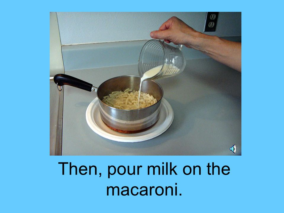 When the macaroni is done, pour out the water.