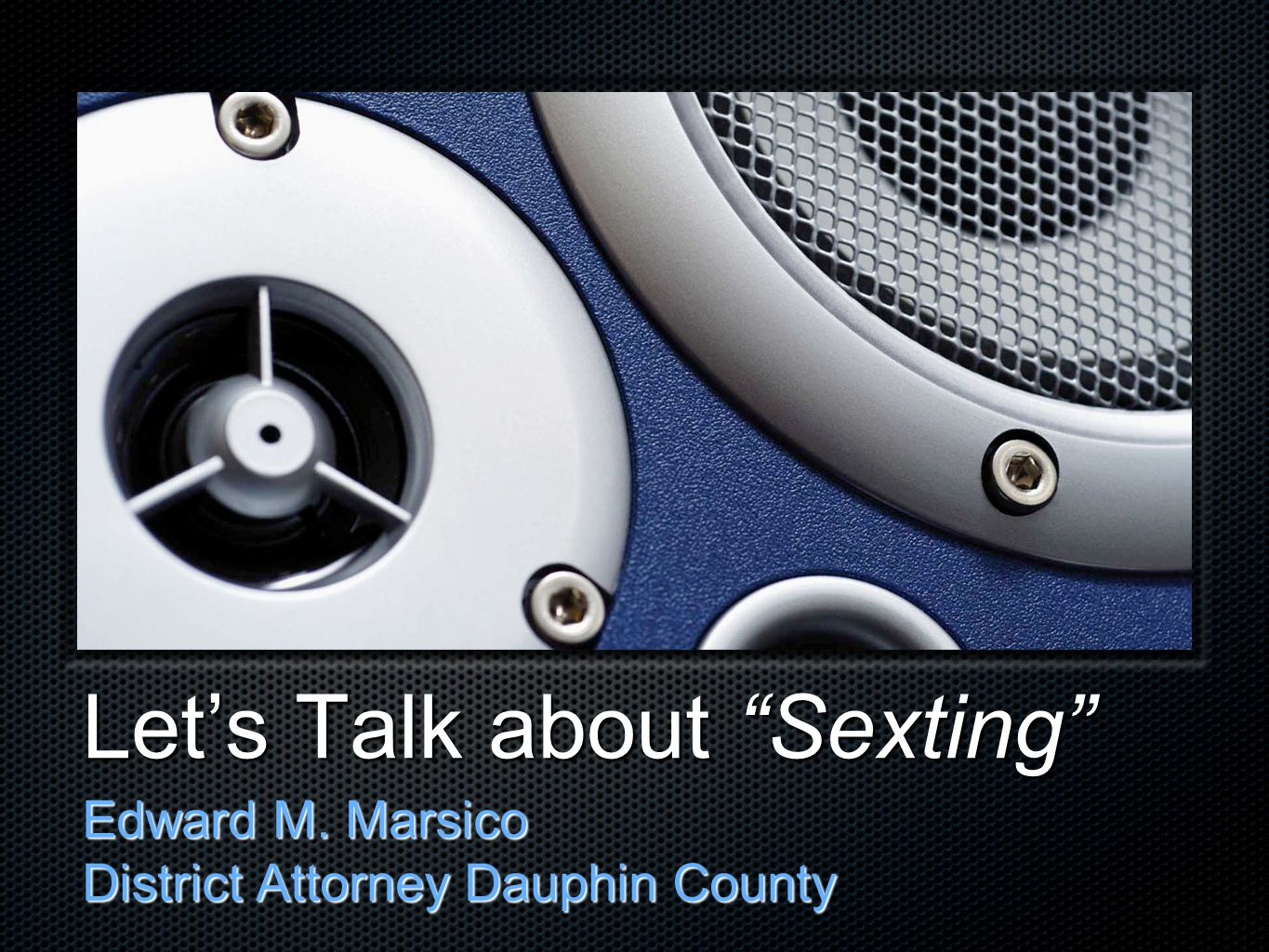 Let's Talk about Sexting Edward M. Marsico District Attorney Dauphin County