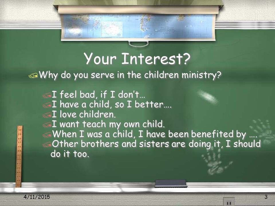 Your Interest./ Why don't you serve in the children ministry.