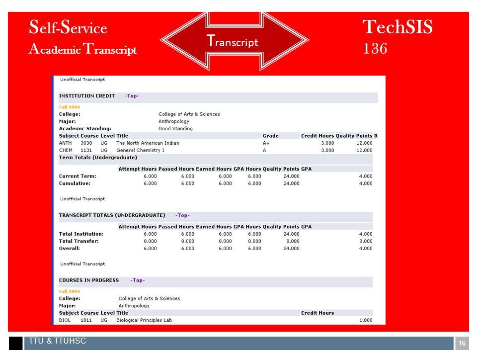 16 TTU & TTUHSC S elf- S ervice TechSIS A cademic T ranscript 136 T ranscript