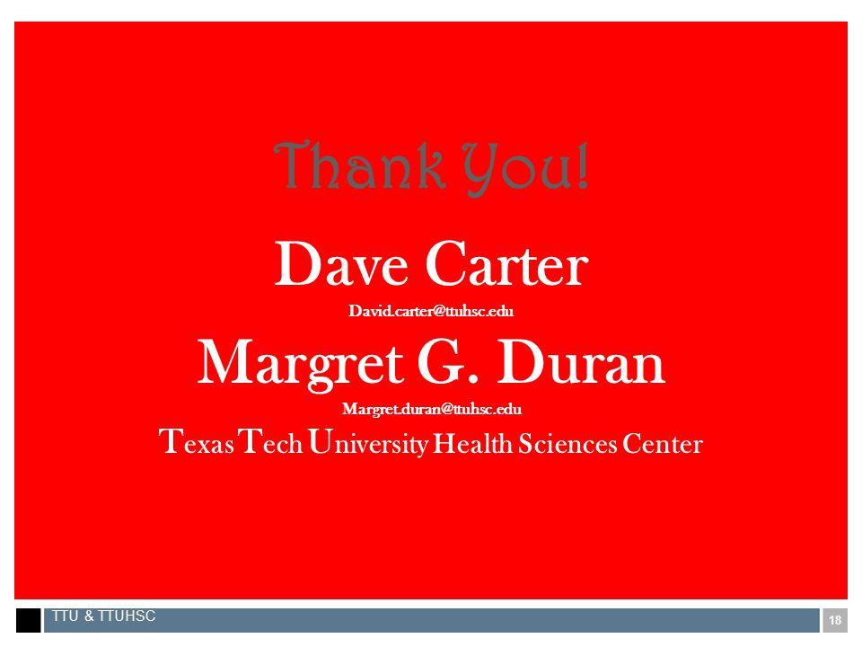 18 TTU & TTUHSC Thank You. Dave Carter David.carter@ttuhsc.edu Margret G.