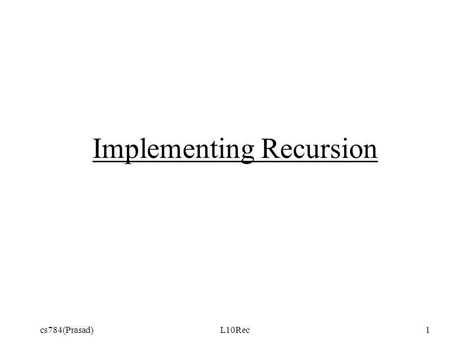 cs784(Prasad)L10Rec1 Implementing Recursion