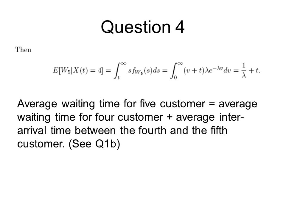 Average waiting time for five customer = average waiting time for four customer + average inter- arrival time between the fourth and the fifth customer.
