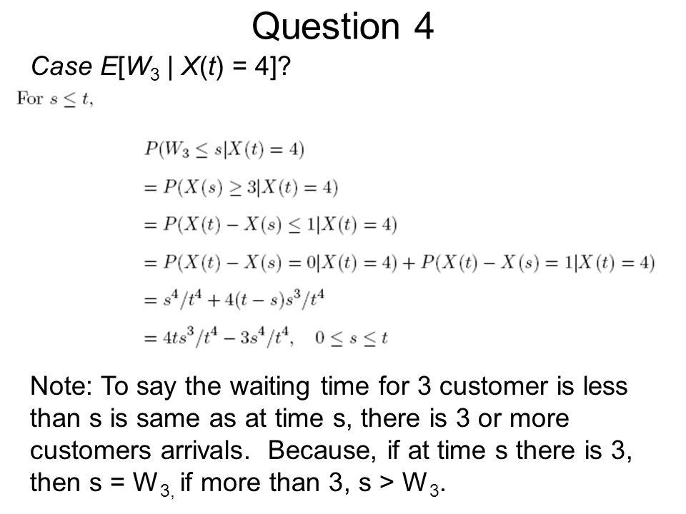 Question 4 Case E[W 3 | X(t) = 4].