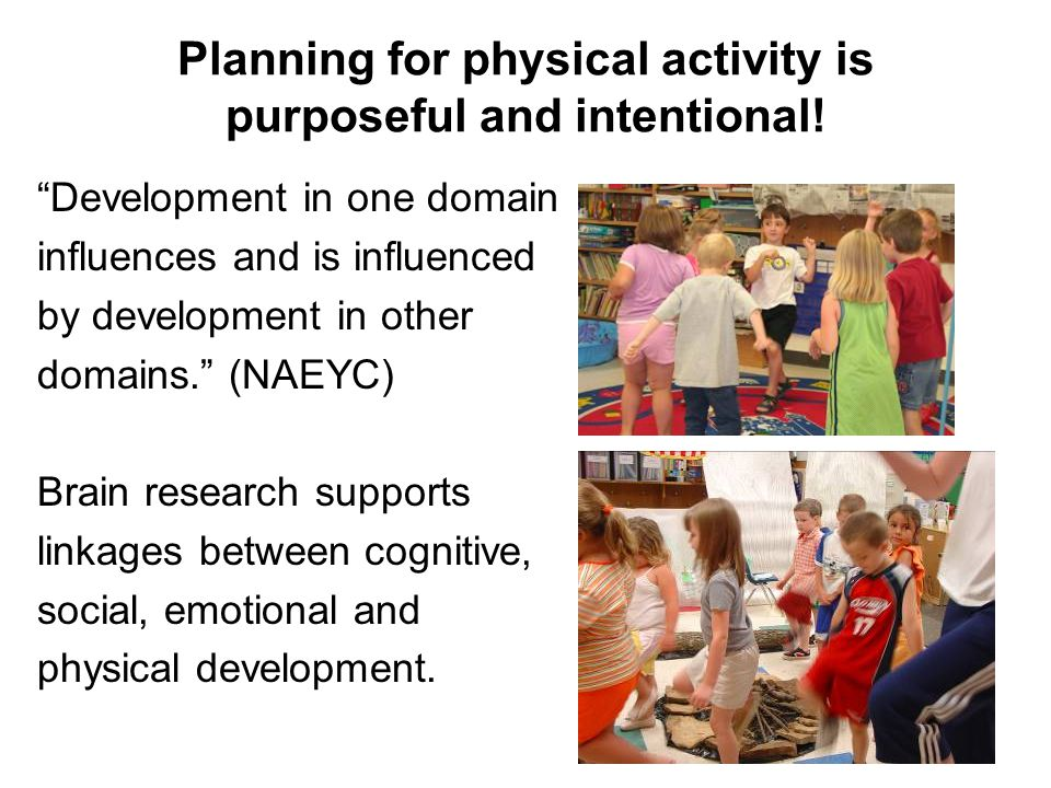 "Planning for physical activity is purposeful and intentional! ""Development in one domain influences and is influenced by development in other domains."