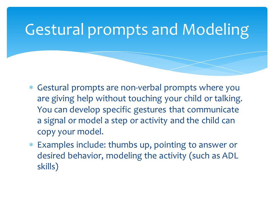  Gestural prompts are non-verbal prompts where you are giving help without touching your child or talking.