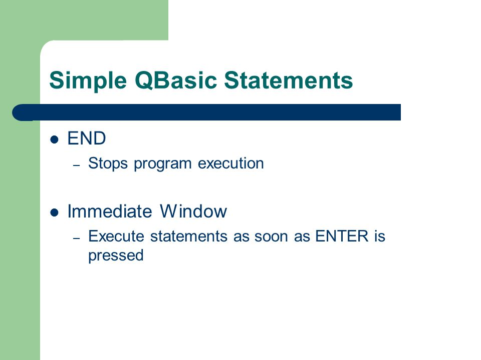 Simple QBasic Statements END – Stops program execution Immediate Window – Execute statements as soon as ENTER is pressed