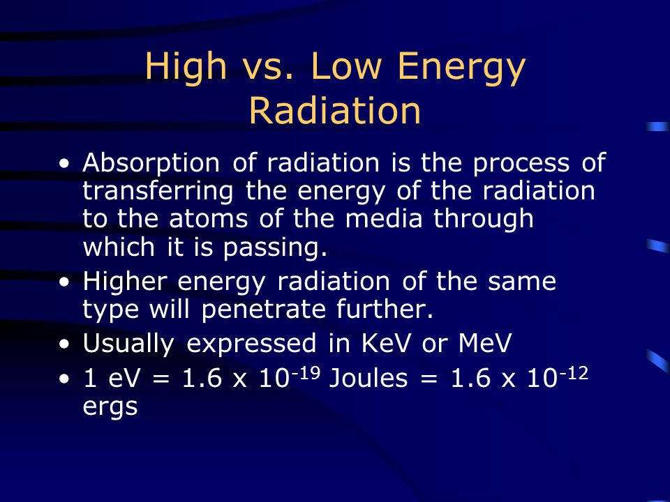 High vs. Low Energy Radiation Absorption of radiation is the process of transferring the energy of the radiation to the atoms of the media through whi