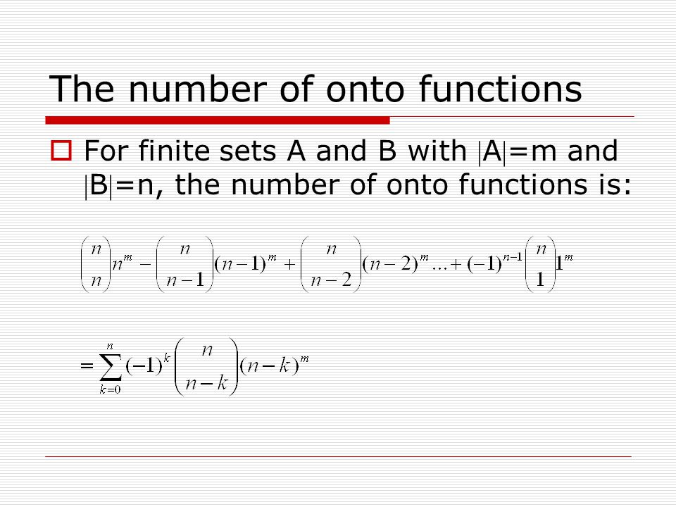 The number of onto functions  For finite sets A and B with A=m and B=n, the number of onto functions is: