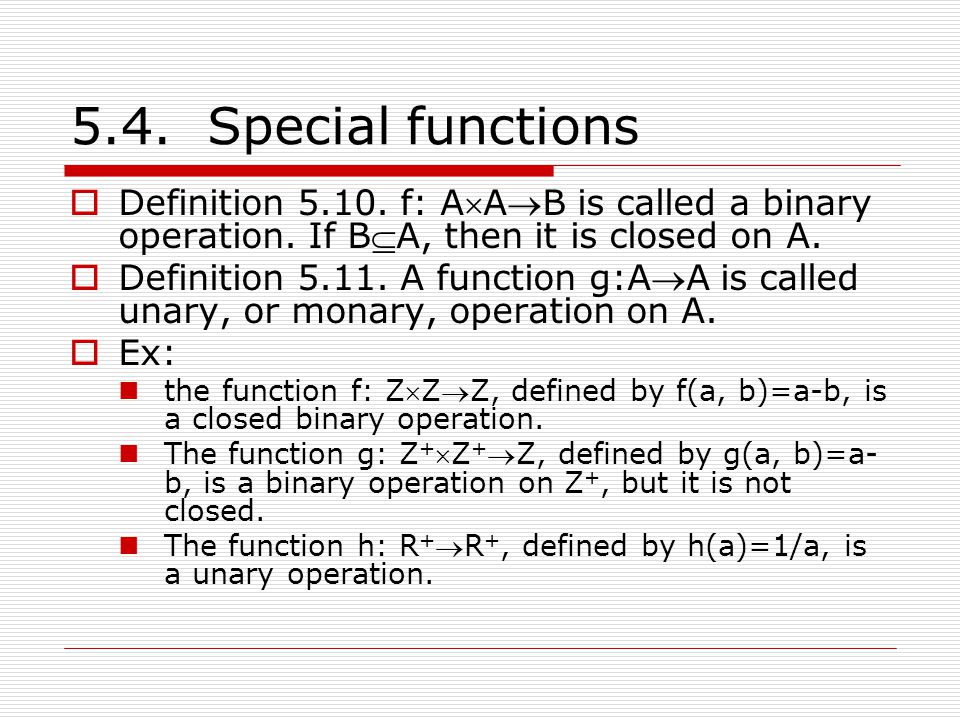 5.4.Special functions  Definition 5.10. f: AAB is called a binary operation.