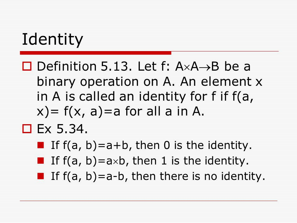 Identity  Definition 5.13.Let f: AAB be a binary operation on A.
