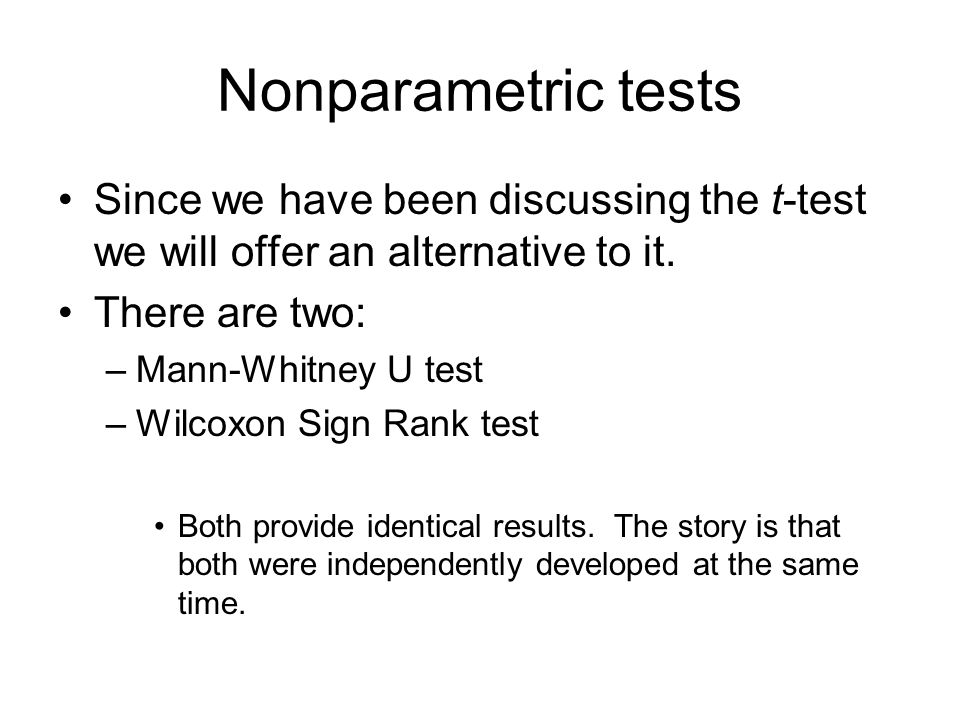 Nonparametric tests Since we have been discussing the t-test we will offer an alternative to it.