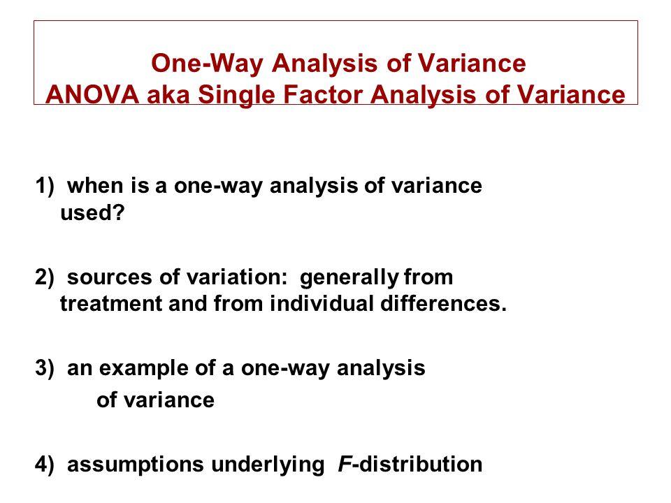 One-Way Analysis of Variance ANOVA aka Single Factor Analysis of Variance 1) when is a one-way analysis of variance used.