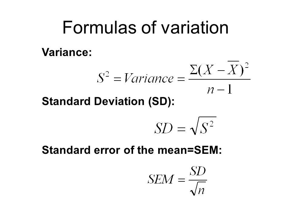 Variance: Standard Deviation (SD): Standard error of the mean=SEM: Formulas of variation