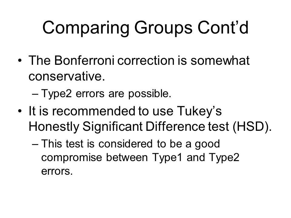 Comparing Groups Cont'd The Bonferroni correction is somewhat conservative.
