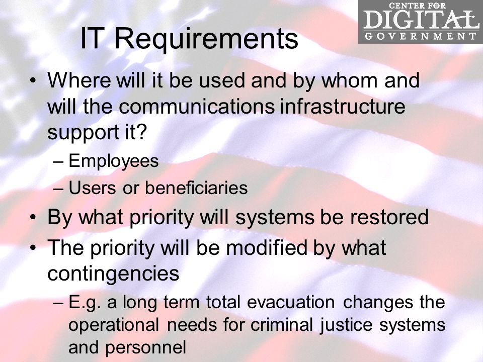 IT Requirements Where will it be used and by whom and will the communications infrastructure support it.
