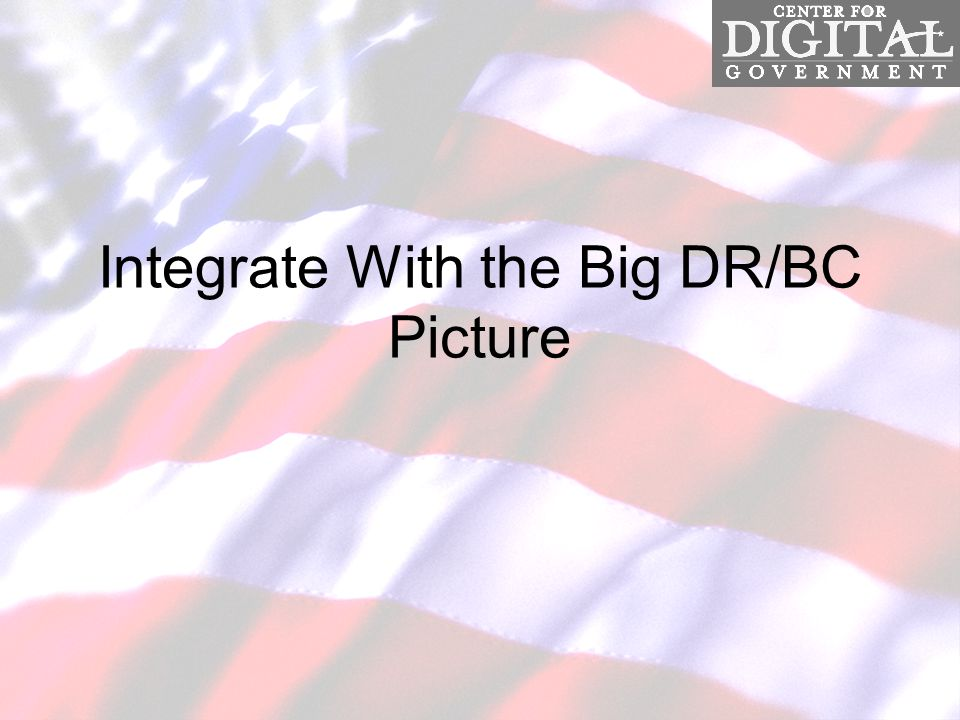 Integrate With the Big DR/BC Picture
