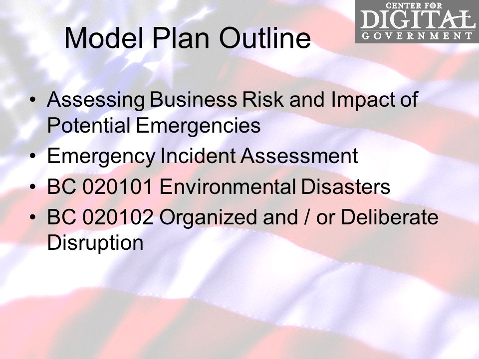 Model Plan Outline Assessing Business Risk and Impact of Potential Emergencies Emergency Incident Assessment BC 020101 Environmental Disasters BC 020102 Organized and / or Deliberate Disruption