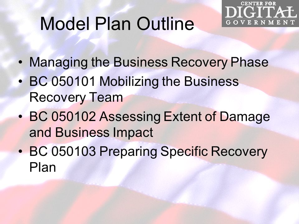 Model Plan Outline Managing the Business Recovery Phase BC 050101 Mobilizing the Business Recovery Team BC 050102 Assessing Extent of Damage and Business Impact BC 050103 Preparing Specific Recovery Plan