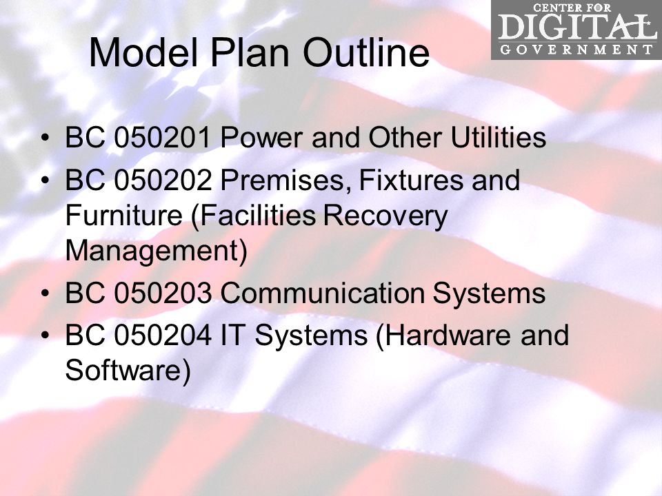 Model Plan Outline BC 050201 Power and Other Utilities BC 050202 Premises, Fixtures and Furniture (Facilities Recovery Management) BC 050203 Communication Systems BC 050204 IT Systems (Hardware and Software)