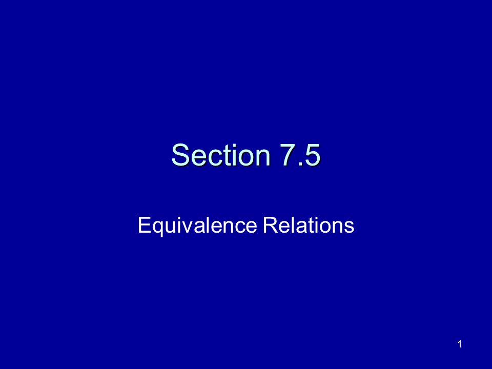 1 Section 7.5 Equivalence Relations