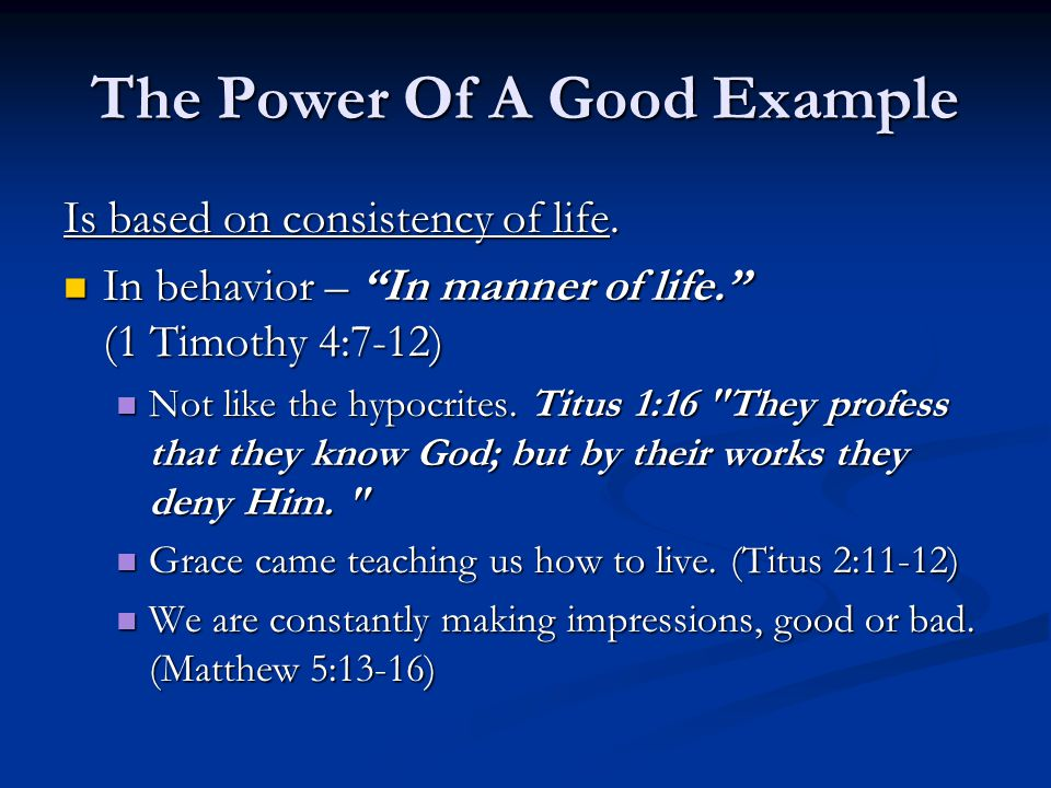 The Power Of A Good Example Is based on consistency of life.
