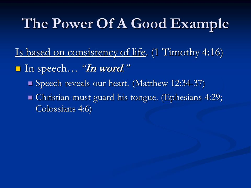 The Power Of A Good Example The Old Testament addressed this subject many times.
