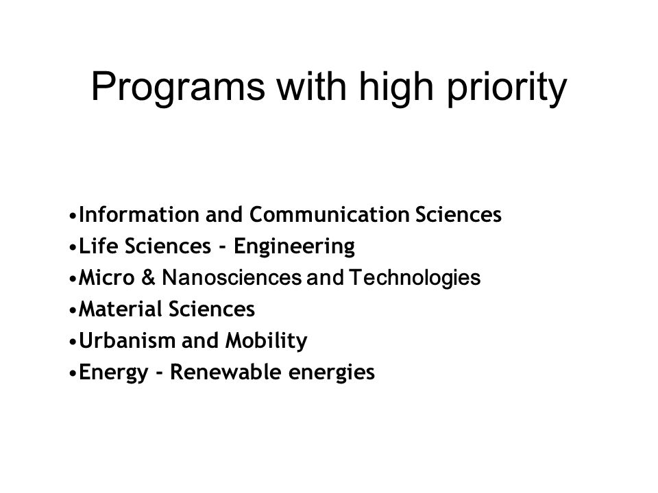 Programs with high priority Information and Communication Sciences Life Sciences - Engineering Micro & Nanosciences and Technologies Material Sciences Urbanism and Mobility Energy - Renewable energies