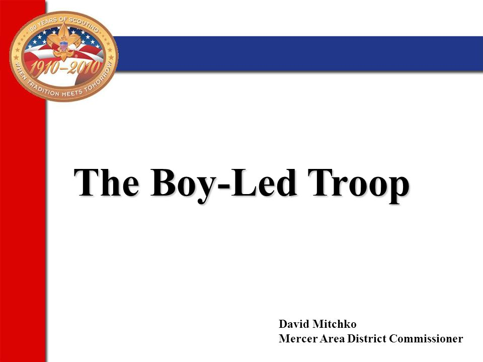 The Boy-Led Troop David Mitchko Mercer Area District Commissioner