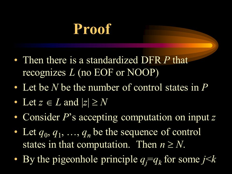 Proof Let be N be the number of control states in P Let z  L and |z|  N Consider P's accepting computation on input z Let q 0, q 1, …, q n be the sequence of control states in that computation.