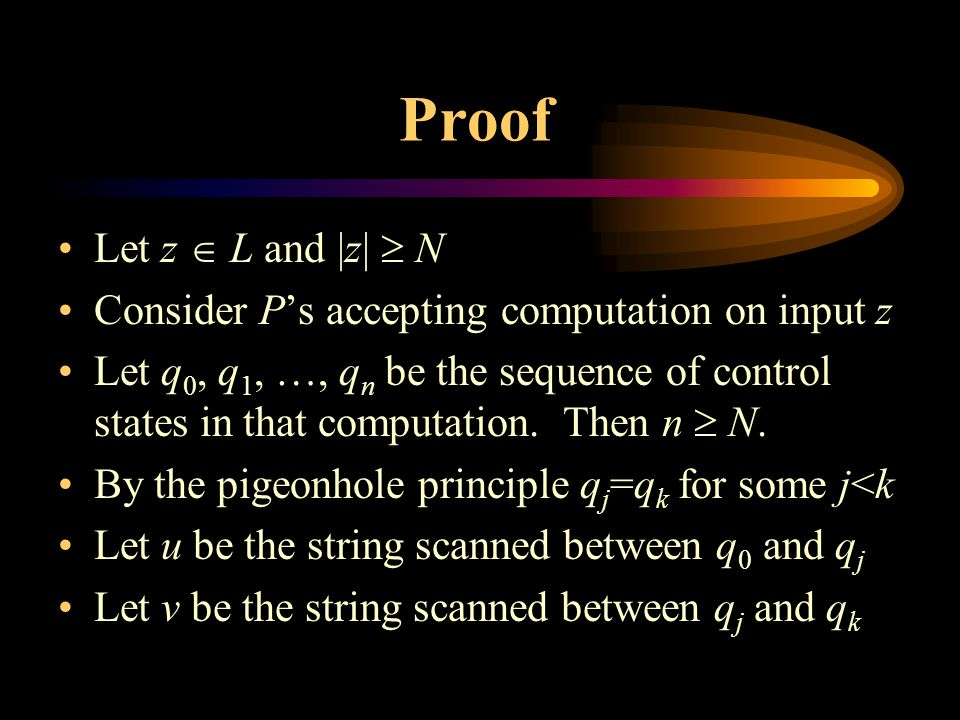 Proof Let z  L and |z|  N Consider P's accepting computation on input z Let q 0, q 1, …, q n be the sequence of control states in that computation.