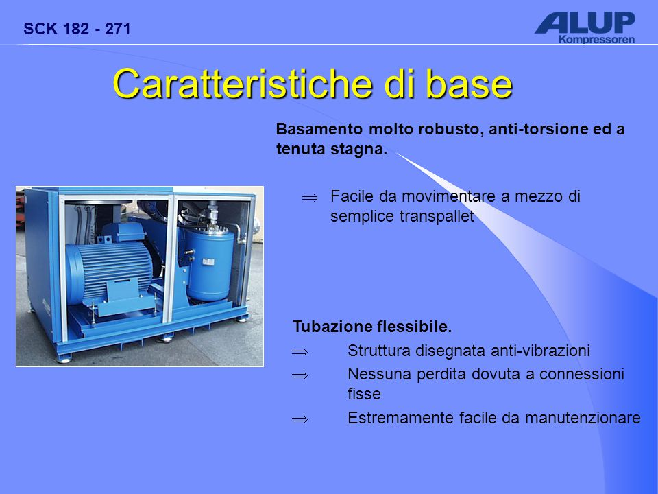 SCK 182 - 271 Caratteristiche di base Basamento molto robusto, anti-torsione ed a tenuta stagna.  Facile da movimentare a mezzo di semplice transpall