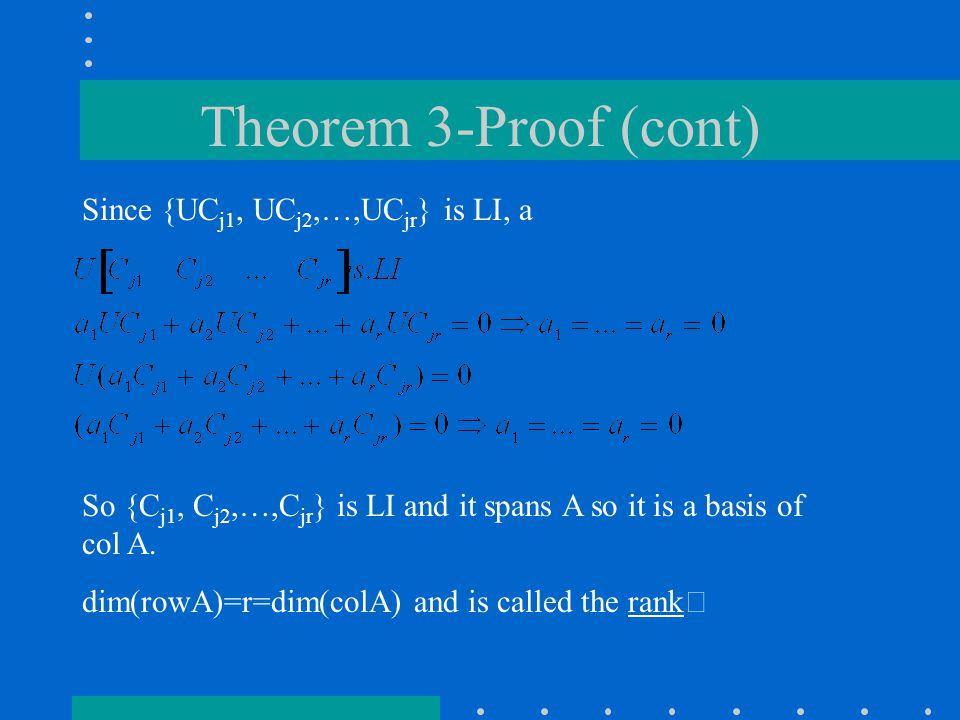 Theorem 3-Proof (cont) Since {UC j1, UC j2,…,UC jr } is LI, a So {C j1, C j2,…,C jr } is LI and it spans A so it is a basis of col A.