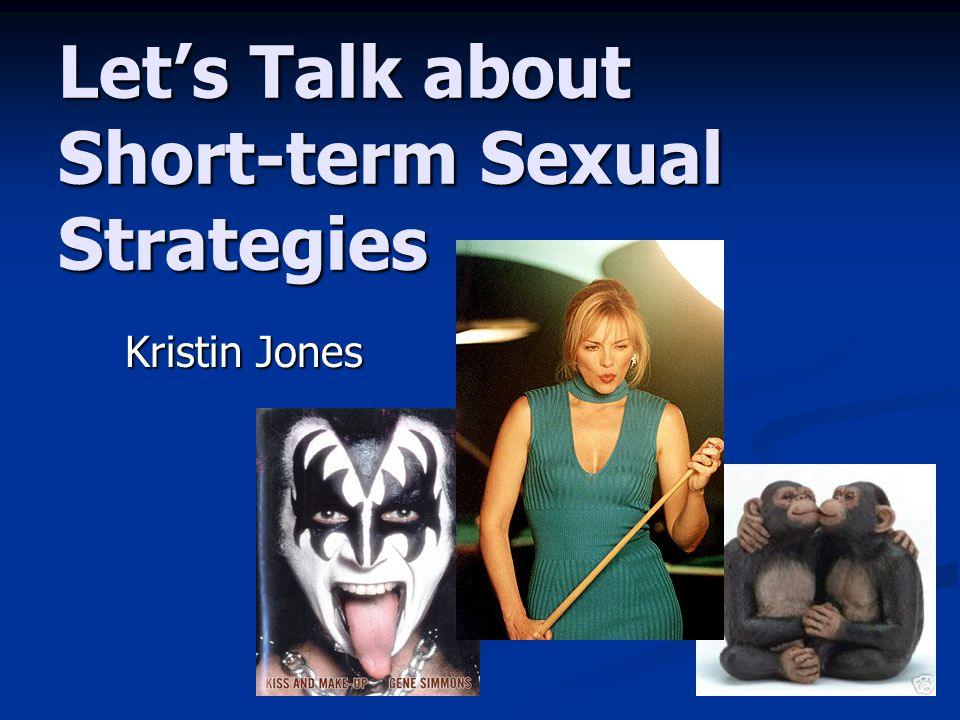 Let's Talk about Short-term Sexual Strategies Kristin Jones