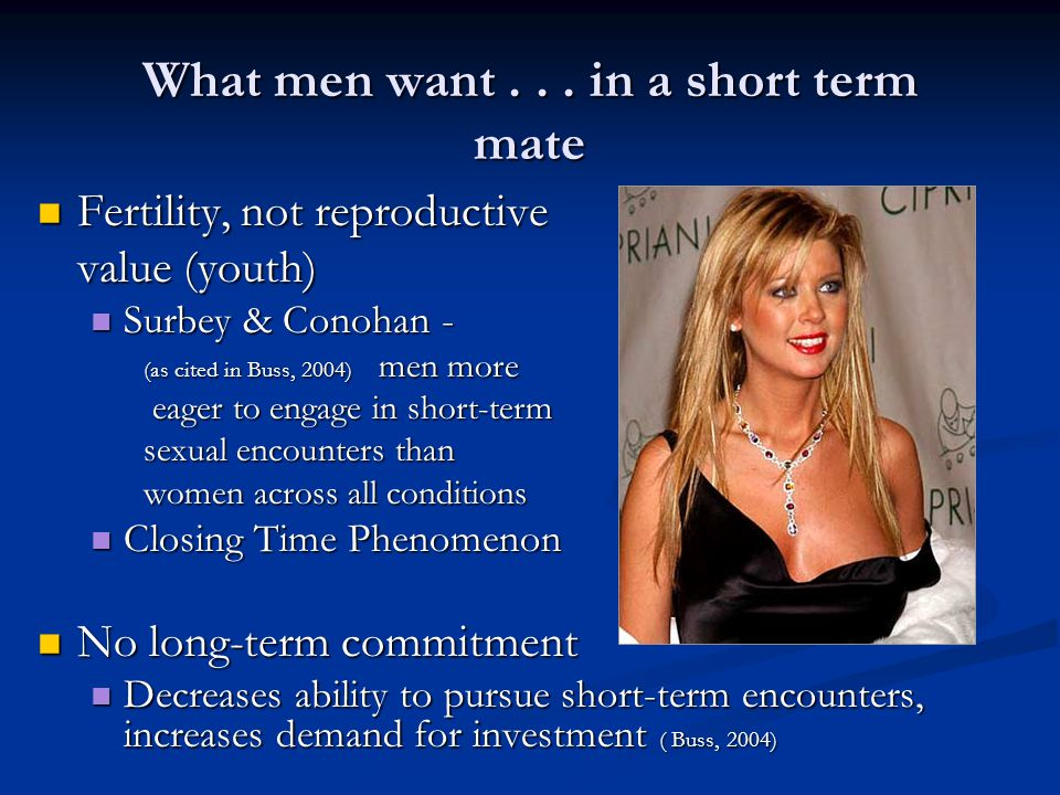 What men want... in a short term mate Fertility, not reproductive Fertility, not reproductive value (youth) Surbey & Conohan - Surbey & Conohan - (as