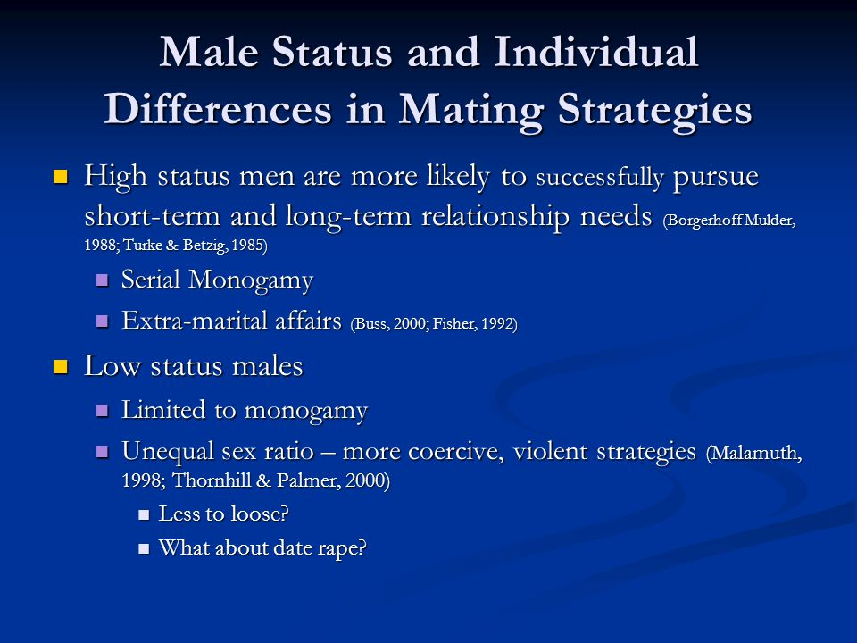 Male Status and Individual Differences in Mating Strategies High status men are more likely to successfully pursue short-term and long-term relationsh