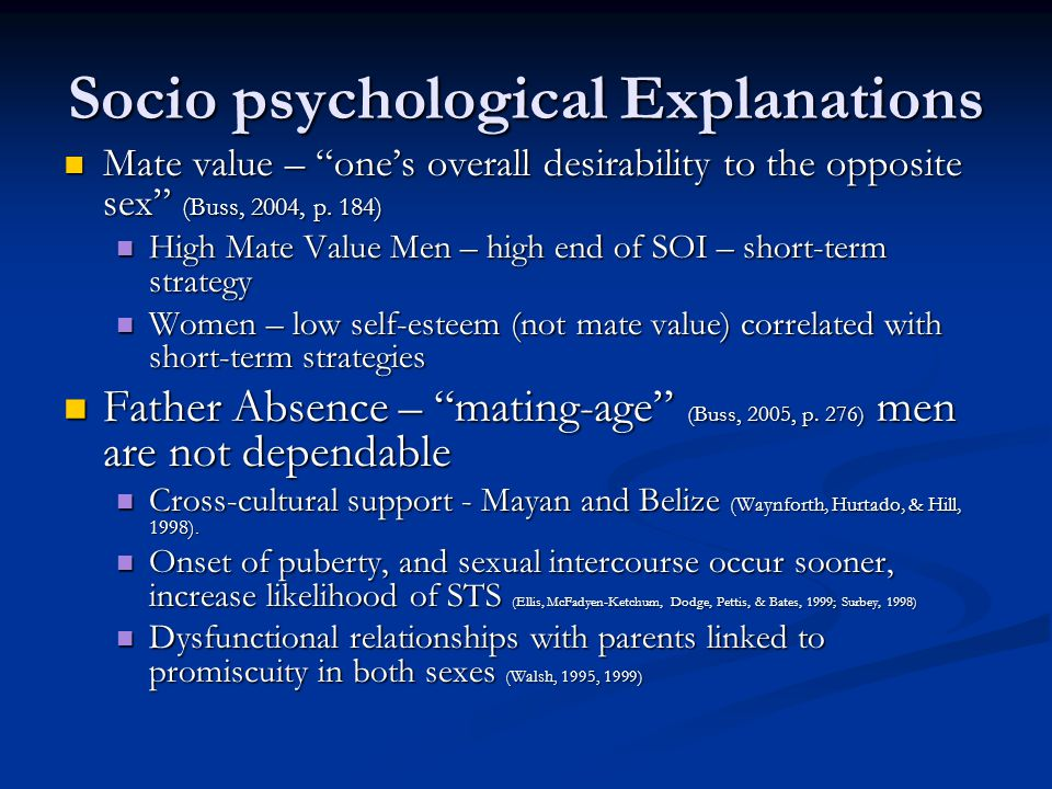 Socio psychological Explanations Mate value – one's overall desirability to the opposite sex (Buss, 2004, p.