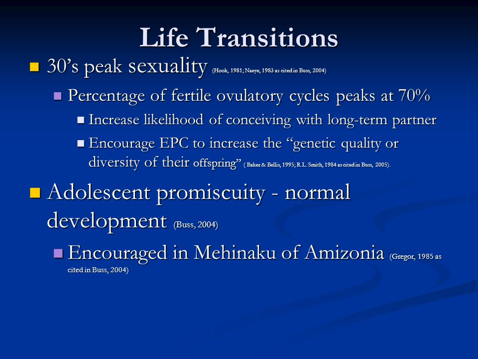 Life Transitions 30's peak sexuality (Hook, 1981; Naeye, 1983 as cited in Buss, 2004) 30's peak sexuality (Hook, 1981; Naeye, 1983 as cited in Buss, 2