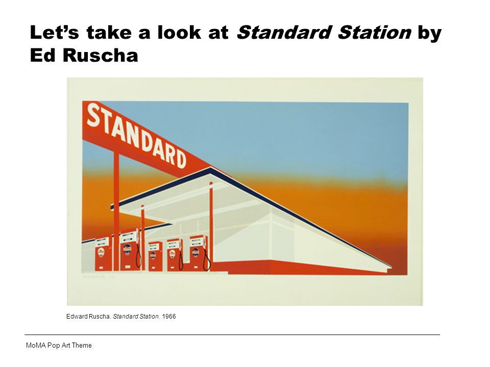MoMA Pop Art Theme Let's take a look at Standard Station by Ed Ruscha Edward Ruscha.